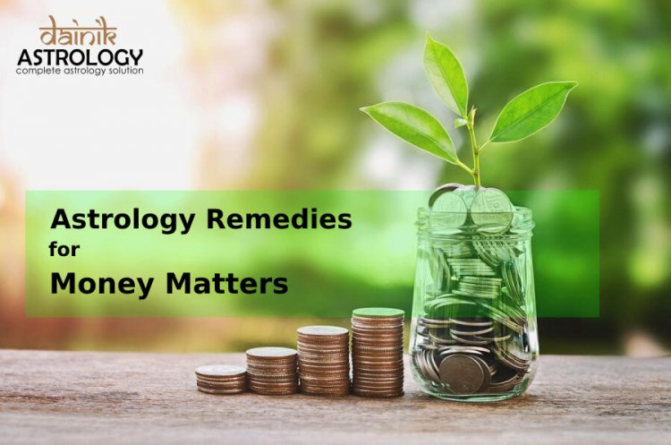 How Astrology Remedies help to solve your money matters?