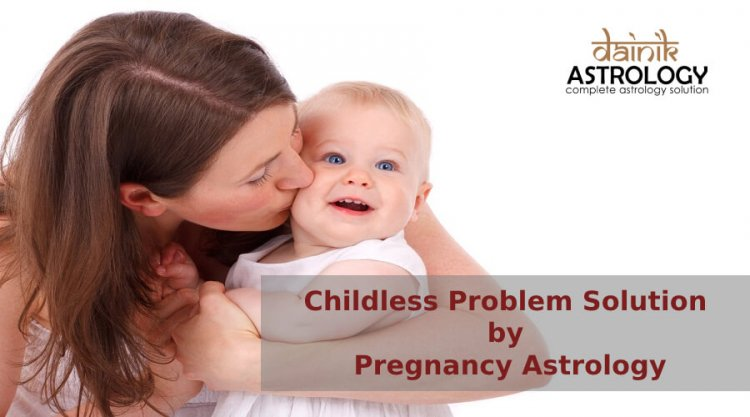How pregnancy astrology is helpful to deal with childless problem?