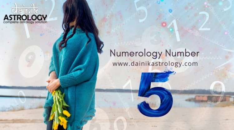 Know About Various Aspects of Life, Love, Career of Numerology 5 Prediction