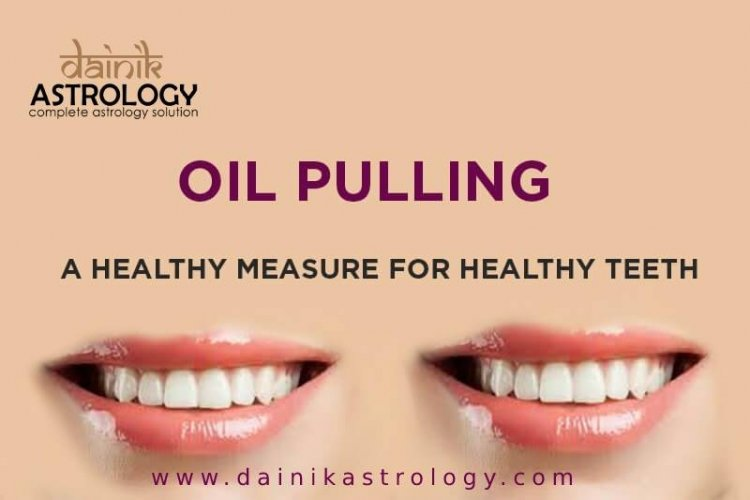 What is Oil Pulling? Know it's amazing benefits