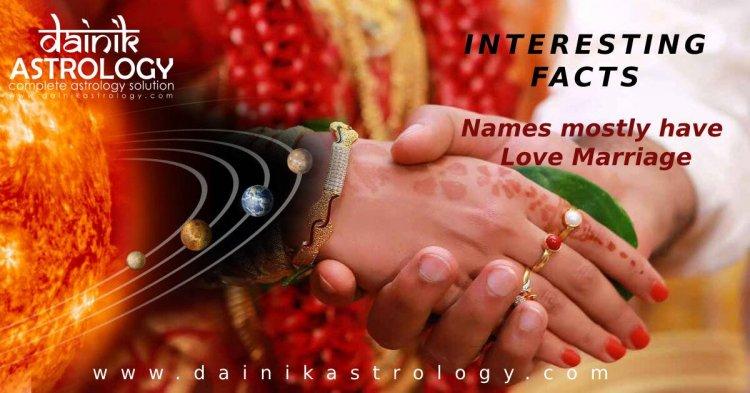 People with these names mostly have love marriage, Know interesting facts