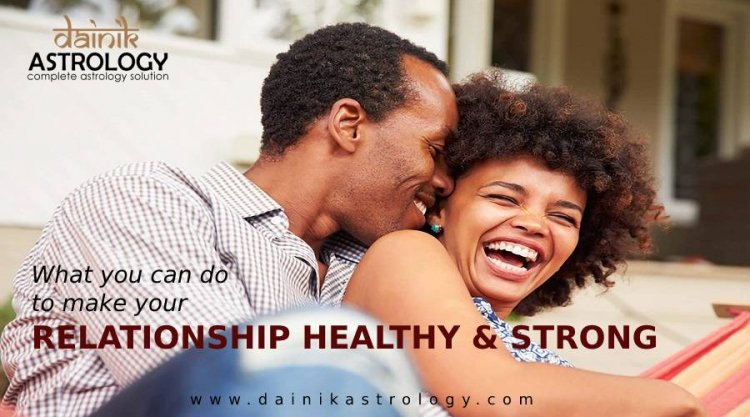 How to build a Healthy & Strong Relationship with Partner?