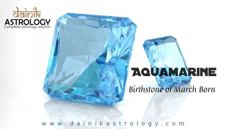 Aquamarine is a lucky gemstone for people born in March