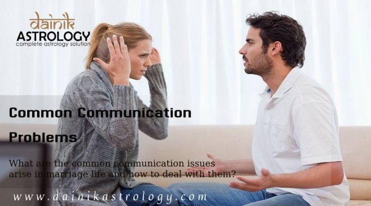 What are the common communication problems arise in Marriage?