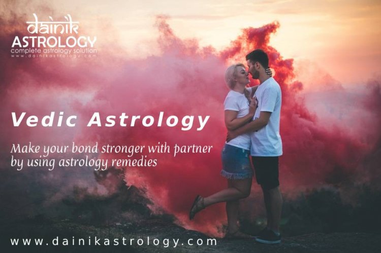 What is the Vedic Ways to strengthen your Bond with Lover?