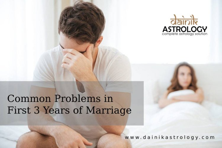 What are the most common issues in first 3 years of marriage?