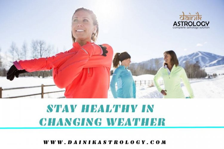 10 Tips to Stay Healthy in Changing Weather