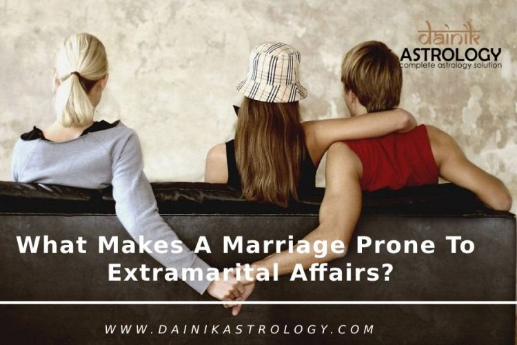 What Makes A Marriage Prone To Extramarital Affairs?