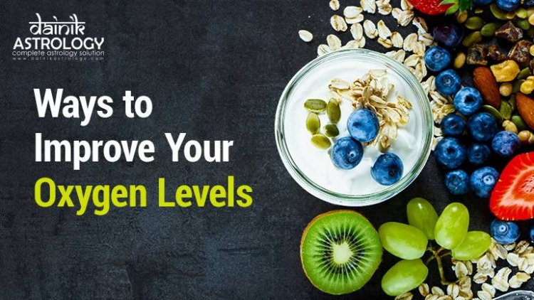 Maintain Oxygen Level by including these 5 things in the food