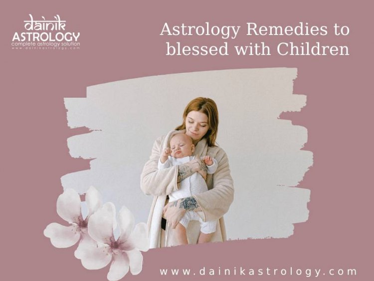 Astrology Remedies to blessed with Children