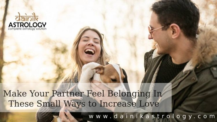 Make Your Partner Feel Belonging In These Small Ways to Increase Love