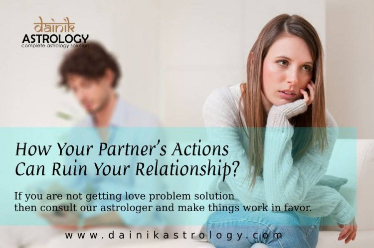 How Your Partner's Actions Can Ruin Your Relationship?