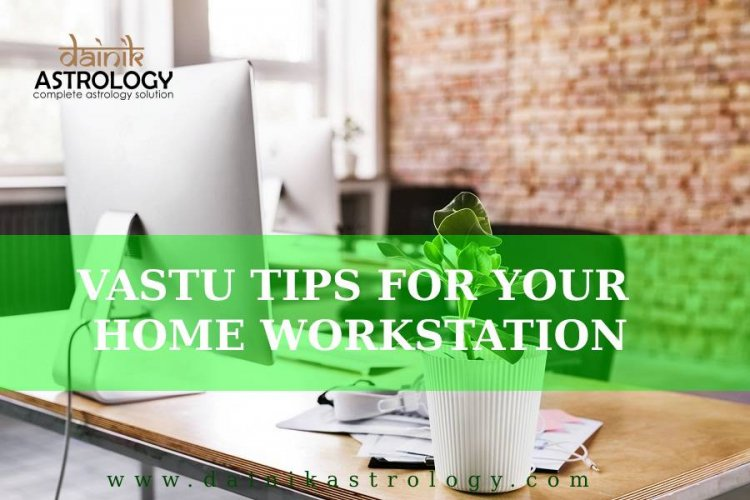 How to Make Your Work Station Perfect According To Vastu Shastra?