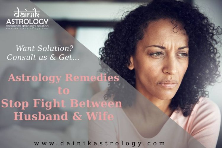 Astrology Remedies to Stop Fight Between Husband & Wife