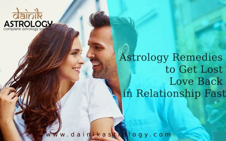 Astrology Remedies to Get Lost Love Back in Relationship Fast