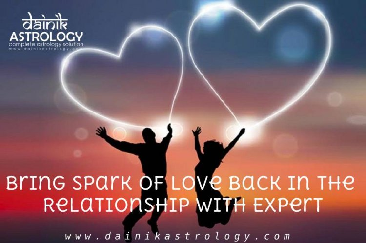 Bring Spark of Love Back in the Relationship with Expert