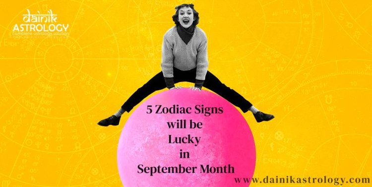 5 Zodiac Signs will be Lucky in September Month