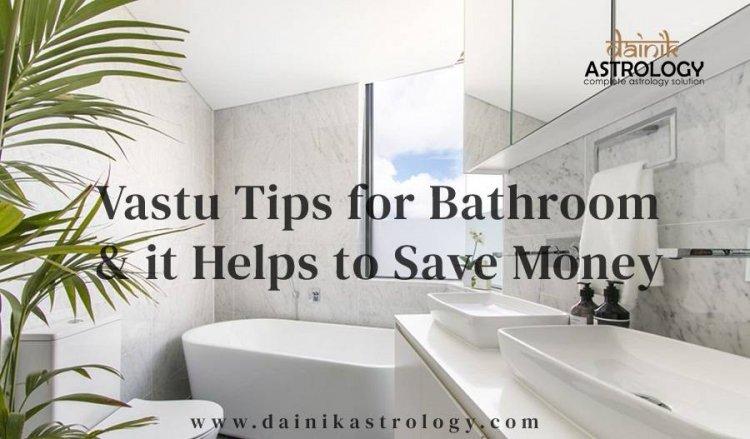 Vastu Tips for Bathroom & it Helps to Save Money