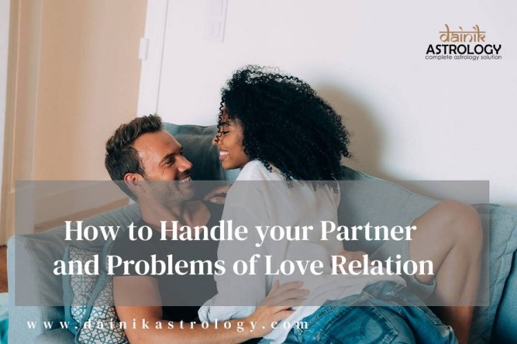 How to Handle your Partner and Problems of Love Relation?